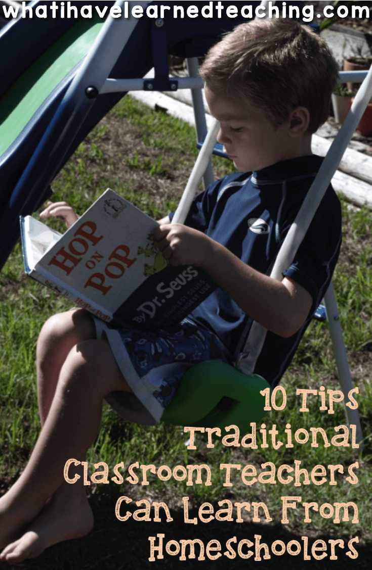 10 Tips Traditional Classroom Teachers Can Learn From Homeschoolers