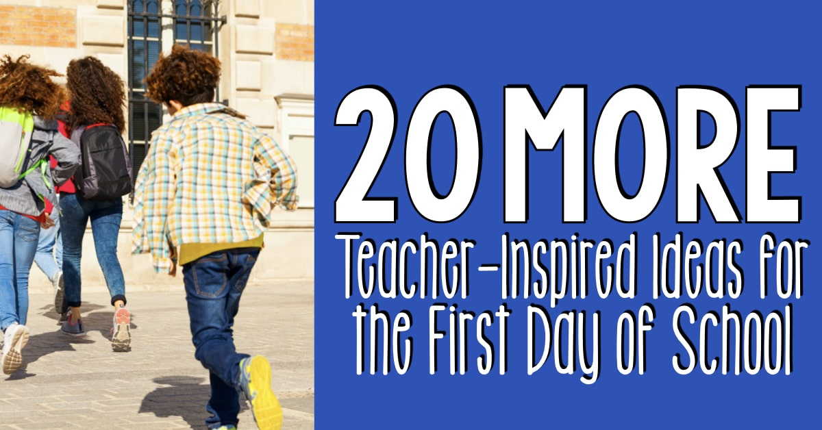 20 More Teacher Inspired Ideas for the First Day of School